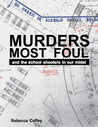 Murders Most Foul: And the School Shooters in Our Midst