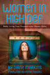 Women in High Def: Boldly Living Your Purposes with Vibrant Clarity