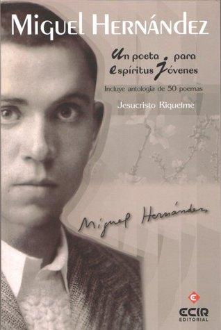 Miguel Hernández, un poeta para espíritus jóvenes