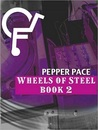 Wheels of Steel by Pepper Pace