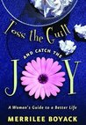 Toss the Guilt and Catch the Joy: A Woman's Guide to a Better Life