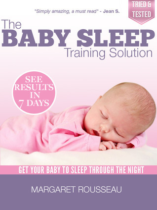 The Baby Sleep Training Solution: Get Your Baby to Sleep Through the Night