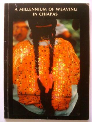 A Millennium of Weaving in Chiapas by Walter F. Morris