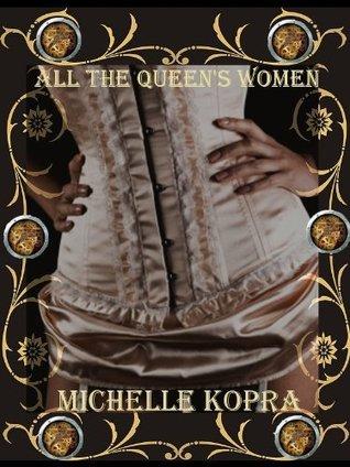 All The Queen's Women by Michelle Kopra