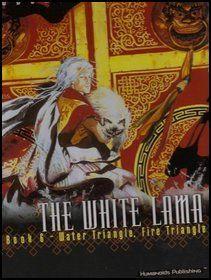 The White Lama Book 6 - Water Triangle Fire Triangle (The White Lama, 6)