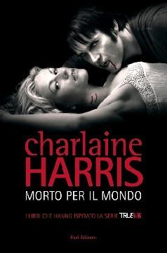 Morto per il mondo by Charlaine Harris