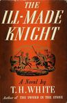 The Ill-Made Knight (The Once and Future King, #3)