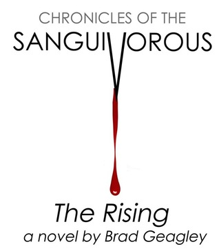 Chronicles of the Sanguivorous, The Rising by Brad Geagley