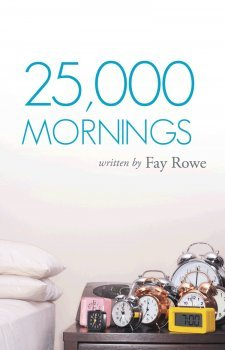 25,000 Mornings by Fay Rowe