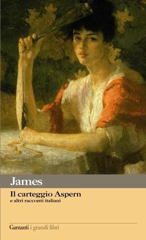 Il carteggio Aspern e altri racconti italiani by Henry James