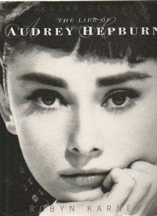 A Star Danced: The Life Of Audrey Hepburn