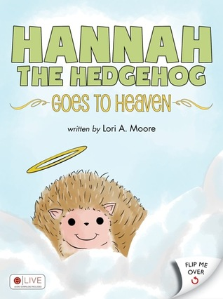 Hannah the Hedgehog Goes to Heaven by Lori A. Moore