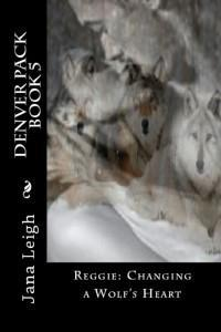 Reggie: Changing a Wolf's Heart (Denver Pack, #5)
