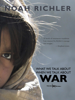 What We Talk About When We Talk About War by Noah Richler