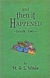 And Then It Happened:  Book Two