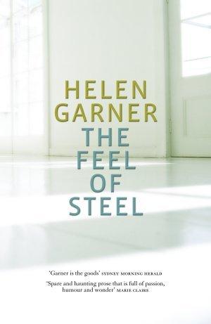The Feel Of Steel by Helen Garner