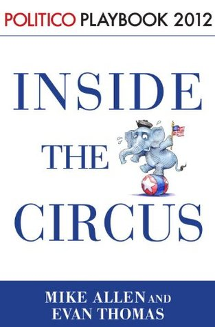 Playbook 2012: Inside the Circus--Romney, Santorum and the GOP Race (Politico Inside Election 2012)