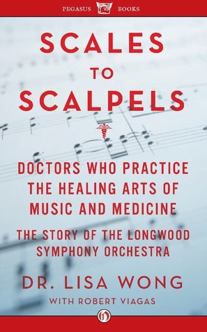 Scales to Scalpels: Doctors Who Practice the Healing Arts of Music and Medicine: The Story of the Longwood Symphony Orch