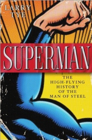 Superman The High Flying History Of Man Steel By Larry Tye