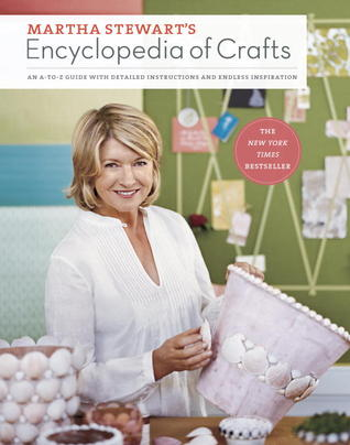 Martha Stewarts Encyclopedia Of Crafts An A To Z Guide With