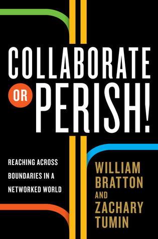 Collaborate or Perish! by William Bratton