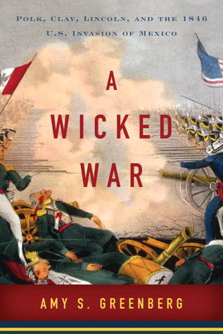 Ebook A Wicked War: Polk, Clay, Lincoln, and the 1846 U.S. Invasion of Mexico by Amy S. Greenberg PDF!