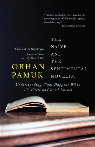 The Naïve and the Sentimental Novelist by Orhan Pamuk