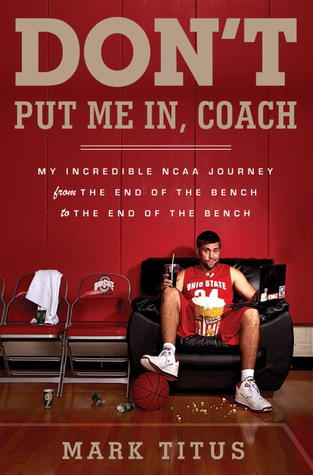 Don't Put Me In, Coach: My Incredible NCAA Journey from the End of the Bench to the End of the Bench