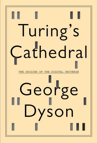 Ebook Turing's Cathedral: The Origins of the Digital Universe by George Dyson read!