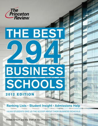 The Best 294 Business Schools, 2012 Edition