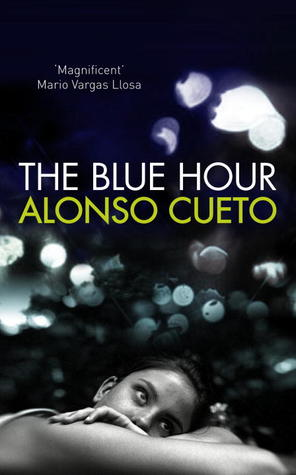 The Blue Hour by Alonso Cueto
