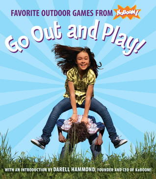 Go Out and Play!: Favorite Outdoor Games from KaBOOM!