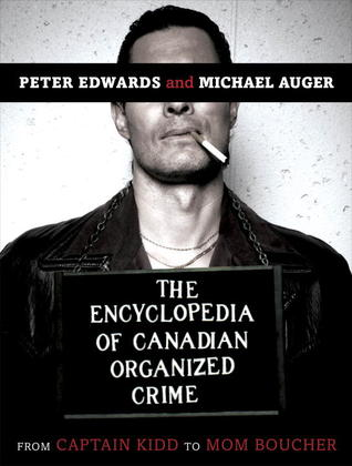 The Encyclopedia of Canadian Organized Crime by Peter  Edwards