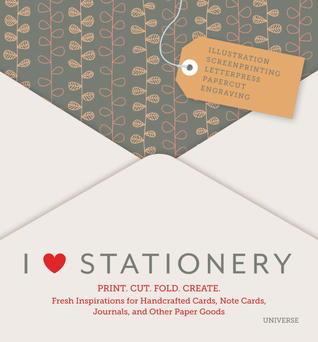 I Heart Stationery: Print. Cut. Fold. Create.