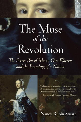 The Muse of the Revolution: The Secret Pen of Mercy Otis Warren and the Founding of a Nation