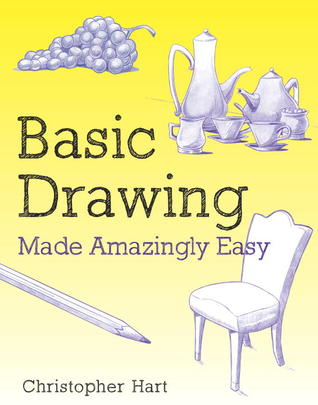 Basic Drawing Made Amazingly Easy by Christopher Hart