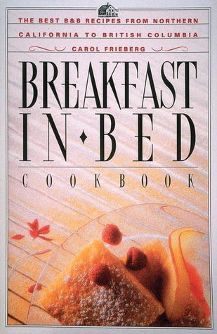 Descargar ebay ebook gratis Breakfast in Bed Cookbook: The Best B&B Recipes from Northern California to British Columbia