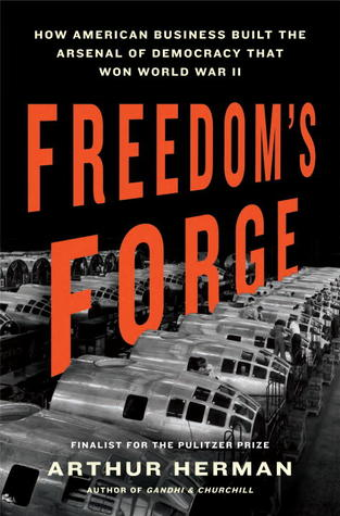 Freedom's Forge: How American Business Built the Arsenal of