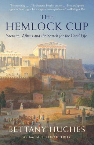 The Hemlock Cup: Socrates, Athens and the Search for the Good Life