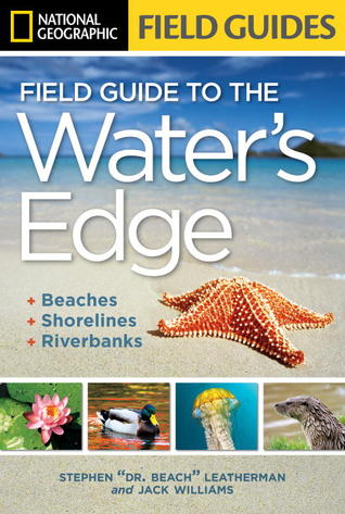 national-geographic-field-guide-to-the-water-s-edge-beaches-shorelines-and-riverbanks