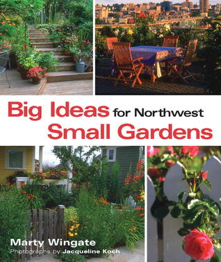 Big Ideas for Northwest Small Gardens: Making Every Square Foot Count