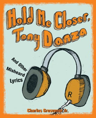 Hold Me Closer, Tony Danza: And Other Misheard Lyrics