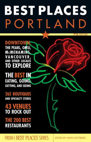 Best Places Portland, 7th Edition: The Locals' Guide to the Best Restaurants, Lodgings, Sights, Shopping and More!
