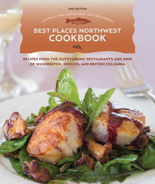 Best Places Northwest Cookbook: Recipes from the Outstanding Restraurants and Inns of Washington, Oregon, and British Columbia