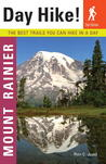 Day Hike! Mount Rainier, 2nd Edition: The Best Trails You Can Hike in a Day