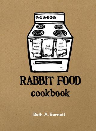 Rabbit Food Cookbook by Beth A. Barnett