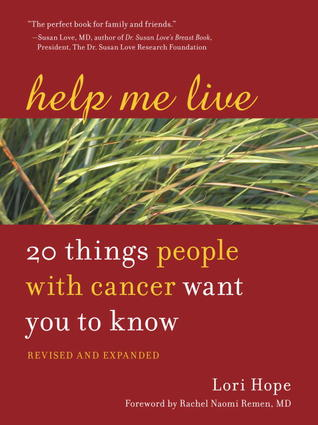 help me live 20 things people with cancer want you to know by lori hope