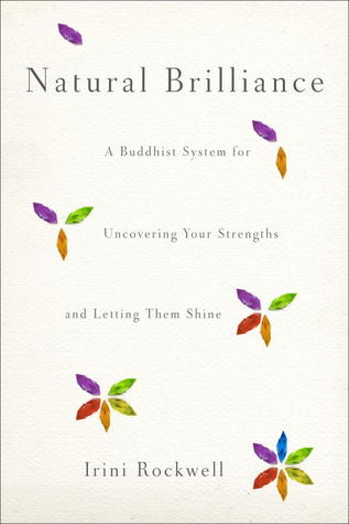 Natural Brilliance: A Buddhist System for Uncovering Your Strengths and Letting Them Shine