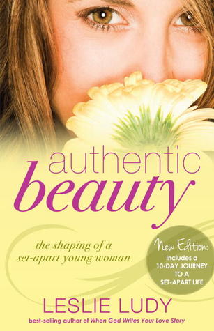 Ebook Authentic Beauty: The Shaping of a Set-Apart Young Woman by Leslie Ludy TXT!