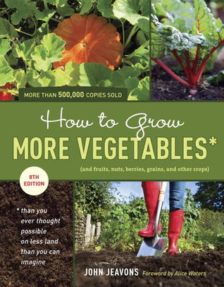 How to Grow More Vegetables (and Fruits, Nuts, Berries, Grain... by John Jeavons